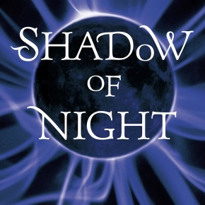 """A Review of the 2nd book in the All Souls Trilogy: """"Shadow ofNight"""""""
