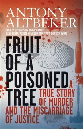 "True Crime in South Africa: a review of Antony Altbeker's ""Fruit of a Poisoned Tree"""