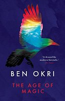 """The Age Of Magic"": a review of Ben Okri's magic realist novel"