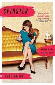 "A review of Kate Bolick's ""Spinster"""