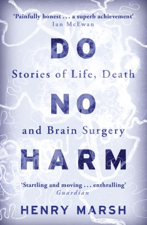 "Medicine in words: a review of ""Do No Harm"" by Henry Marsh"