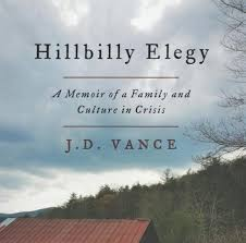 "Hillbilly Life Lessons: A Review of J.D. Vance's ""Hillbilly Elegy"""