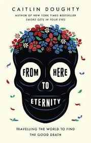 """""""From Here to Eternity"""": a review of Caitlin Doughty's latest book ondeath"""