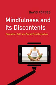 """Mindfulness and Its Discontents"": why we need to rethink mindfulness"