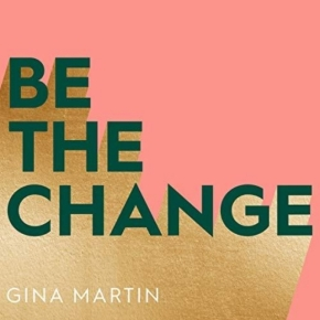 """A Review of """"Be the Change"""" by Gina Martin: activism, writing, and socialmedia"""