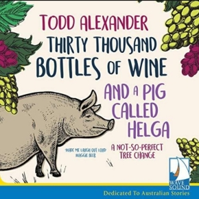 "The Romanticisation of Bush Life: a review of Todd Alexander's ""Thirty Thousand Bottles of Wine and Pig Called Helga"""