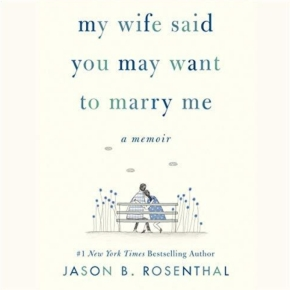 """my wife said you may want to marry me"": a review of Jason B. Rosenthal's memoir"