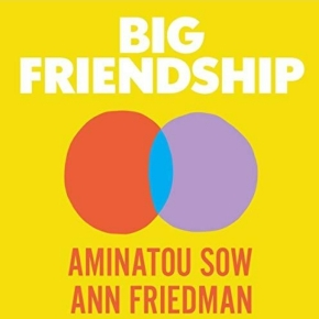 "3 Things to take away from Aminatou Sow's and Ann Friedman's book ""Big Friendship"""